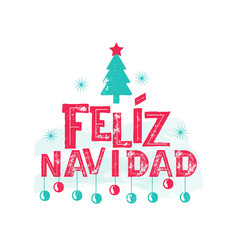 feliz navidad - merry christmas spanish language vector image
