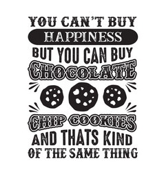 you can t buy happiness but can buy chocolate vector image