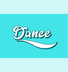 dance hand written word text for typography design vector image