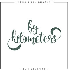 By kilometers Modern calligraphy inscription vector image vector image