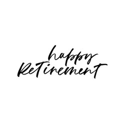 happy retirement card modern brush calligraphy vector image
