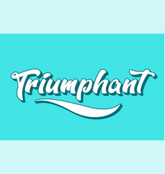 Triumphant hand written word text for typography vector