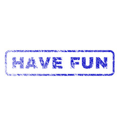 have fun rubber stamp vector image