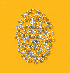follow your heart and dream on yellow background vector image