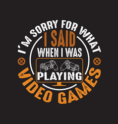 Gamer quotes and slogan good for tee i m sorry vector