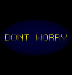 Dont worry led style caption with glowing dots vector