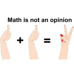 Math is not an opinion One plus one equals two vector