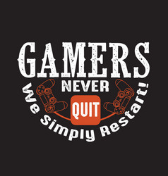 Gamer quotes and slogan good for tee gamers never vector