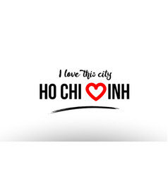Ho chi minh city name love heart visit tourism vector