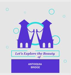 lets explore the beauty of antioquia bridge vector image