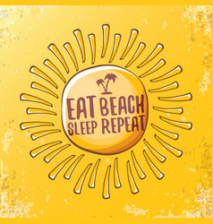 eat sleep beach repeat concept vector image
