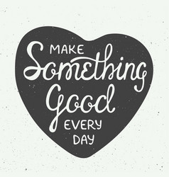 Make something good every day in heart in vintage vector