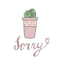 Sorry card with cute hoseplant vector