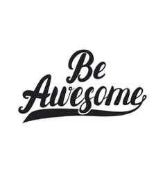 Be awesome hand lettering Inpirational quote vector