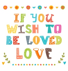 If you wish to be loved love Hand drawn vector image