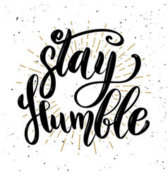 stay humblehand drawn motivation lettering quote vector image vector image