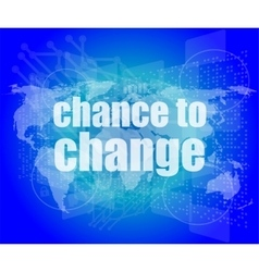 Business concept words chance to change on vector