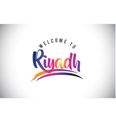 Riyadh welcome to message in purple vibrant vector