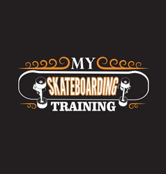 skater quotes and slogan good for tee my vector image