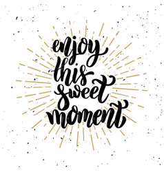 Enjoy this sweet moment hand drawn motivation vector