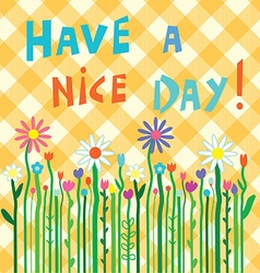 Have a nice day motivation card with flowers vector
