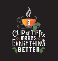 Tea quotes and slogan good for tee a cup tea vector