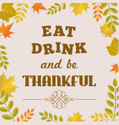 Eat drink and be thankful alphabet vector