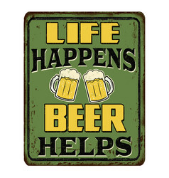 Life happens beer hepls vintage rusty metal sign vector