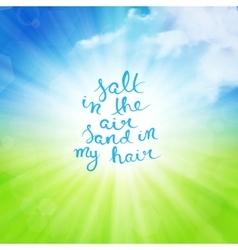Salt in the air sand in my hair vector image
