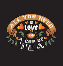 tea quotes and slogan good for tee all you need vector image