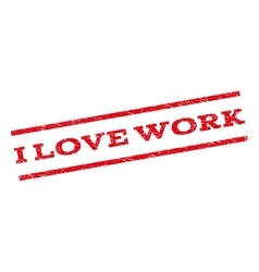 I Love Work Watermark Stamp vector image