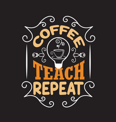 Teachers quotes and slogan good for tee coffee vector