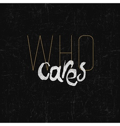 who cares vintage vector image vector image
