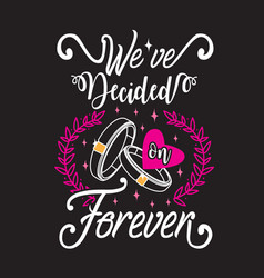 Wedding quotes and slogan good for tee we ve vector