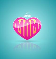 Love mom heart vector image
