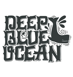 Deep blue ocean Nautical quote Hand drawn vintage vector