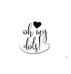 oh my dots typography text with love heart vector image