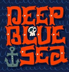 Deep blue ocean Nautical quote Hand drawn vintage vector image
