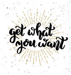 Get what you want hand drawn motivation lettering vector