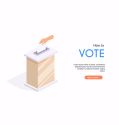 isometric hand put voting paper in ballot box vector image