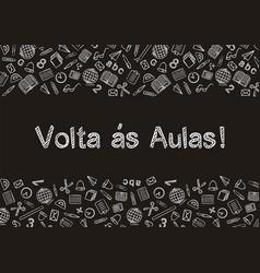 Portuguese back to school written on blackboard vector