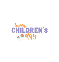 Hand lettering - happy childrens day vector