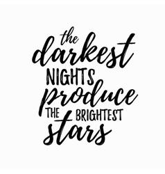 The darkest night produce the brightest stars vector