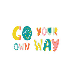 Go your own way inspiration lifestyle motto vector