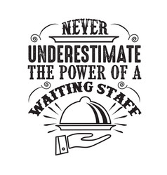 never underestimate power a waiting staff vector image