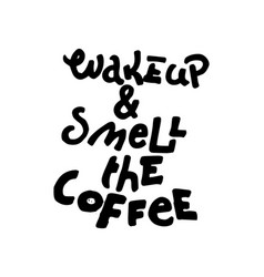wakeup and smeel the coffee vector image