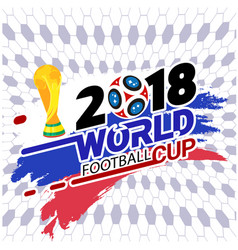 2018 world football cup championship cup football vector image