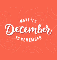 Make it a december to remember hand lettering vector