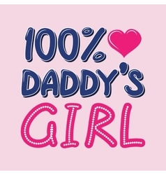 100 Percent Daddys Girl T-shirt Typography vector image