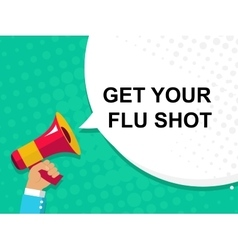 Hand holding megaphone with GET YOUR FLU SHOT vector